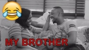 Video: MY BROTHER | Latest 2018 Nigerian Comedy